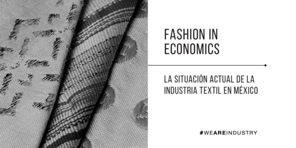 Fashion in Economics: La situación de la industria textil en México