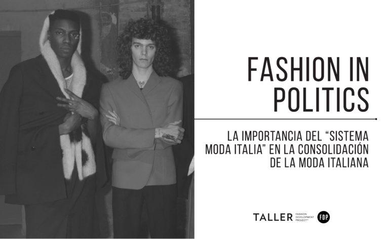 Fashion in Politics: La importancia del 'Sistema Moda Italia' en la consolidación de la industria de la moda italiana.