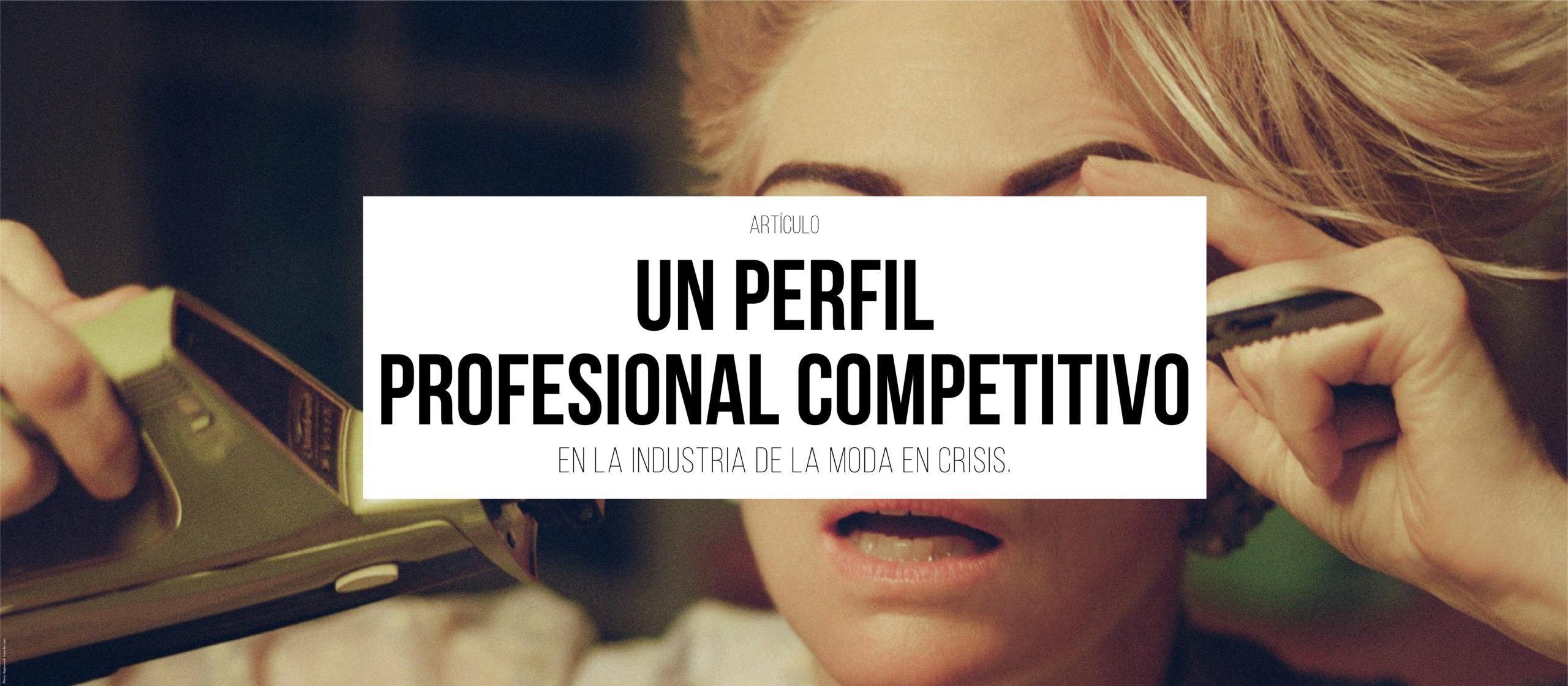 Un perfil profesional competitivo en la industria de la moda en crisis.